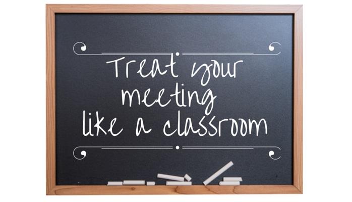 Treat your meeting like a classroom image