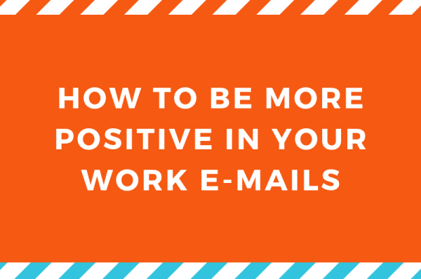 Be more positive in your work e-mails