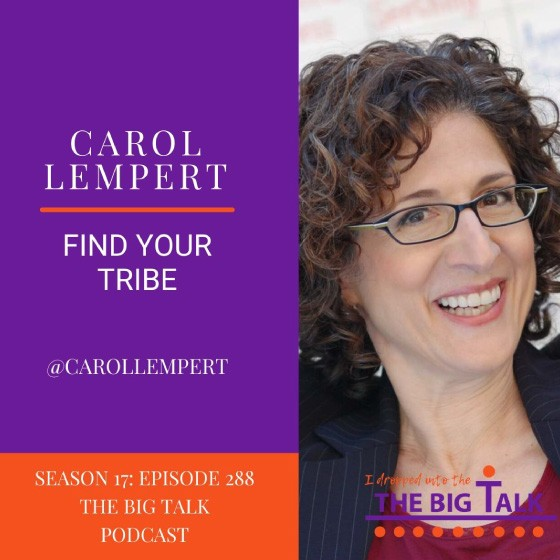 The Big Talk, Episode 288 - Find Your Tribe with Carol Lempert